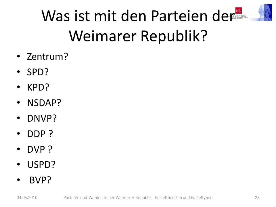 Was ist mit den Parteien der Weimarer Republik? Zentrum? SPD? KPD? NSDAP? DNVP? DDP ? DVP ? USPD? BVP? 04.05.2010Parteien und Wahlen in der Weimarer R