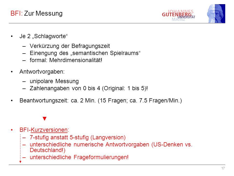 17 BFI: Zur Messung Je 2 Schlagworte –Verkürzung der Befragungszeit –Einengung des semantischen Spielraums –formal: Mehrdimensionalität.