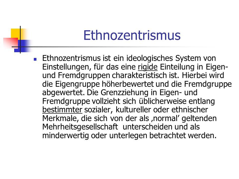 Ethnozentrismus Ethnozentrismus ist ein ideologisches System von Einstellungen, für das eine rigide Einteilung in Eigen- und Fremdgruppen charakteristisch ist.