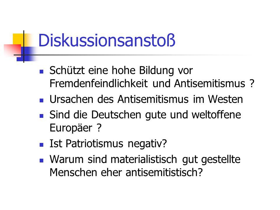Diskussionsanstoß Schützt eine hohe Bildung vor Fremdenfeindlichkeit und Antisemitismus ? Ursachen des Antisemitismus im Westen Sind die Deutschen gut