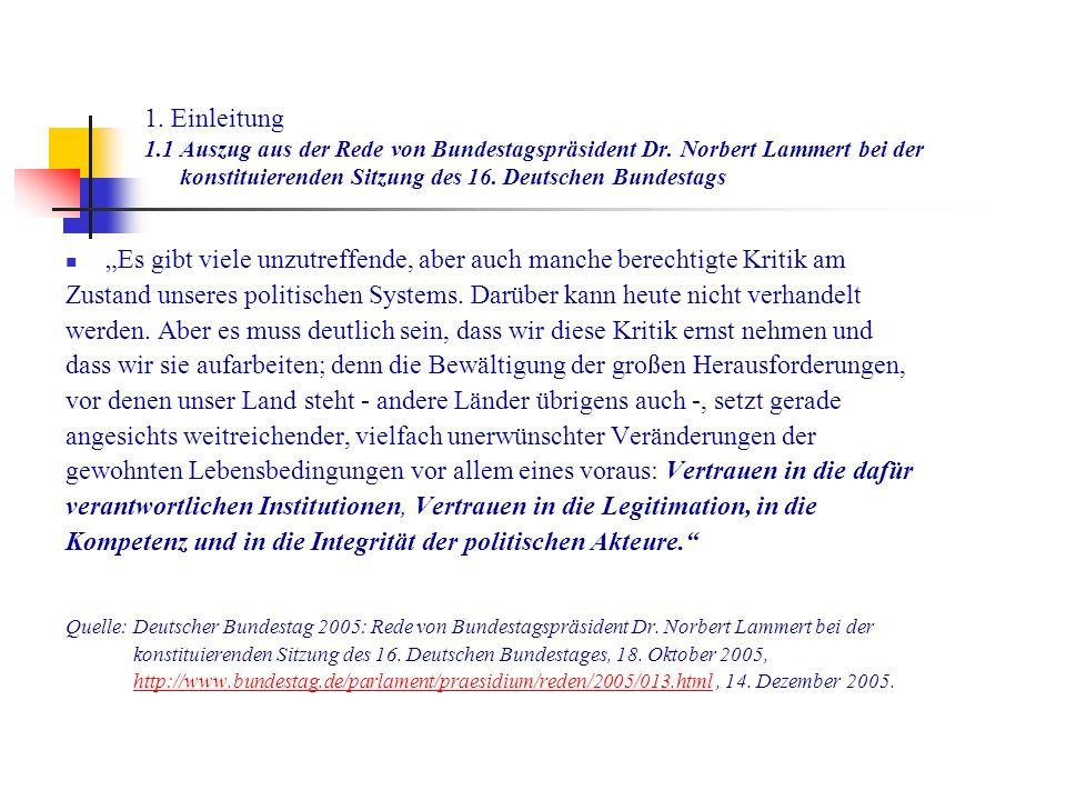 1. Einleitung 1.1 Auszug aus der Rede von Bundestagspräsident Dr. Norbert Lammert bei der konstituierenden Sitzung des 16. Deutschen Bundestags Es gib