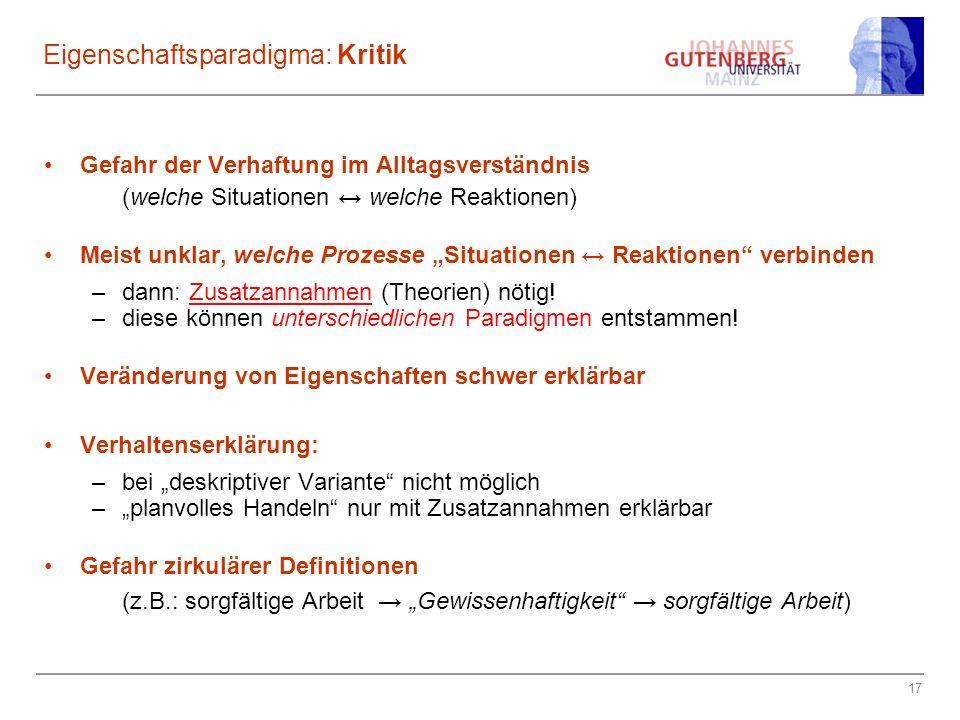 17 Eigenschaftsparadigma: Kritik Gefahr der Verhaftung im Alltagsverständnis (welche Situationen welche Reaktionen) Meist unklar, welche Prozesse Situ