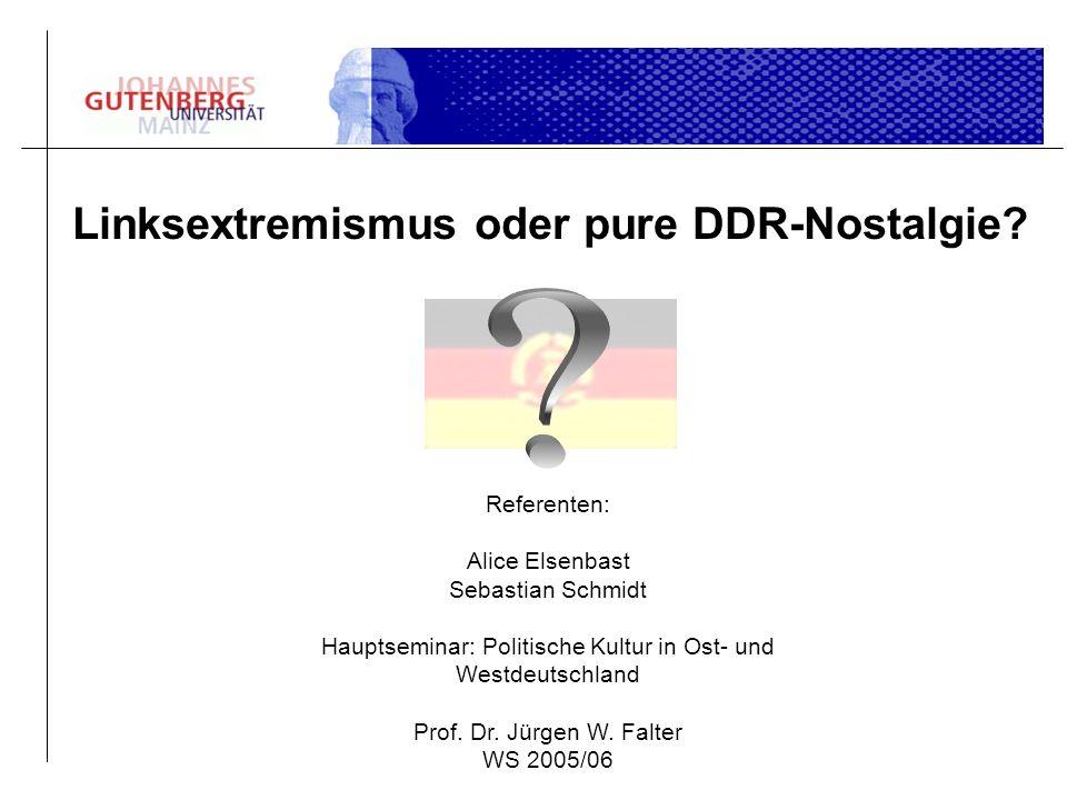 Referenten: Alice Elsenbast Sebastian Schmidt Hauptseminar: Politische Kultur in Ost- und Westdeutschland Prof. Dr. Jürgen W. Falter WS 2005/06 Linkse