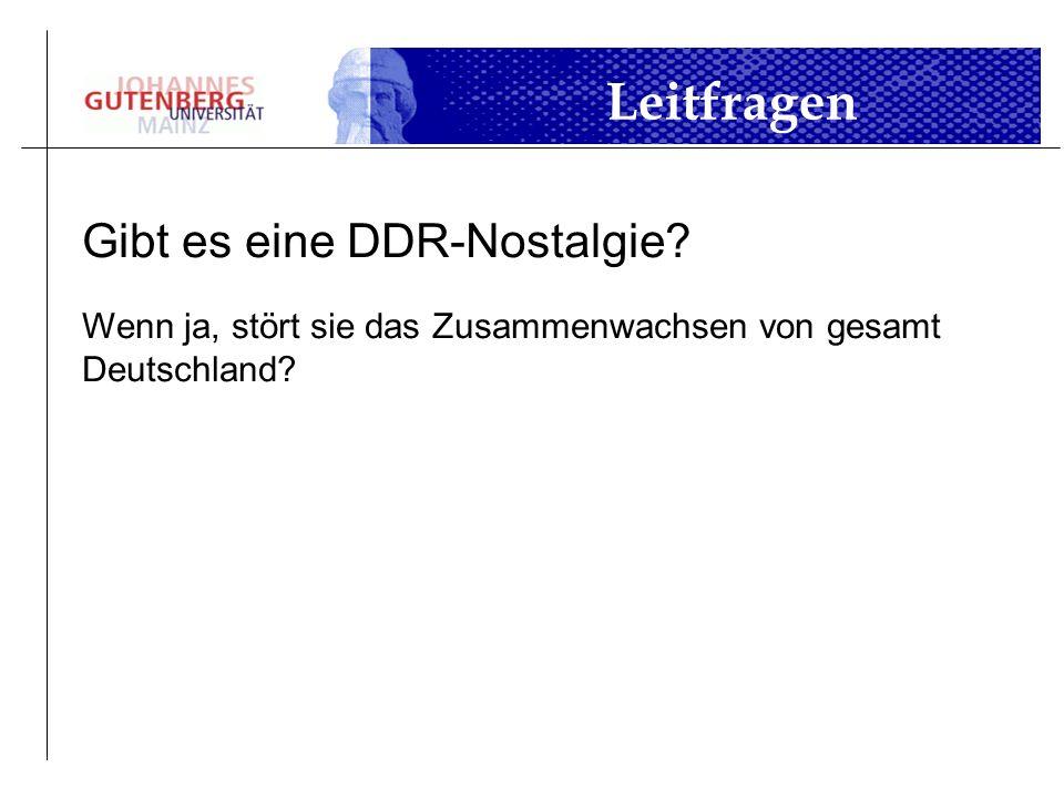 Leitfragen Gibt es eine DDR-Nostalgie? Wenn ja, stört sie das Zusammenwachsen von gesamt Deutschland?