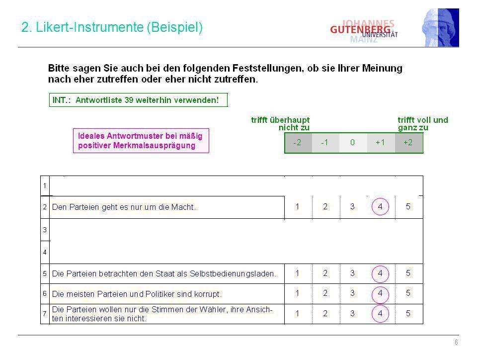 6 2. Likert-Instrumente (Beispiel) Ideales Antwortmuster bei mäßig positiver Merkmalsausprägung
