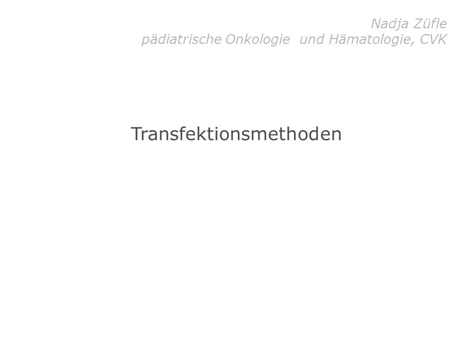 Transfektion Einbringen von Fremd-DNA in Zellen oder Bakterien Transiente Expression Vorübergehende Expression z.