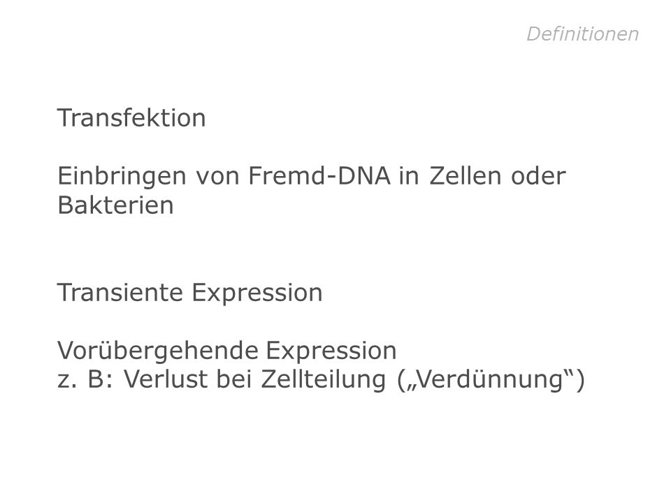 Lipofektion Prinzip der Lipofektion: DNA + liposomales Reagenz Inkubation Liposomen endozytotische Aufnahme Transient veränderte Zelle