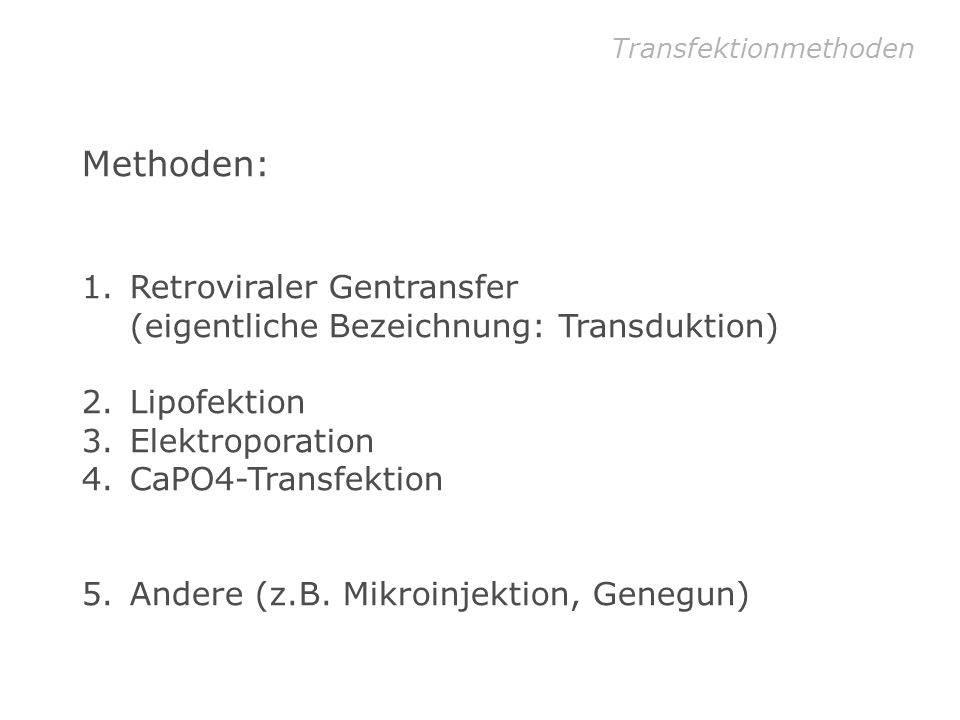Transfektionsmethoden Methoden: 1.Retroviraler Gentransfer dauerhafte Expression 2.Lipofektion transiente 3.Elektroporation Expression 4.CaPO4-Transfektion 5.Andere (z.B.