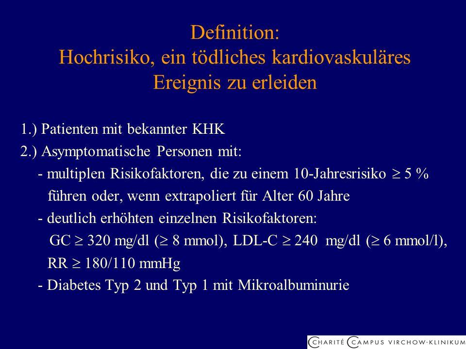 Definition: Hochrisiko, ein tödliches kardiovaskuläres Ereignis zu erleiden 1.) Patienten mit bekannter KHK 2.) Asymptomatische Personen mit: - multip