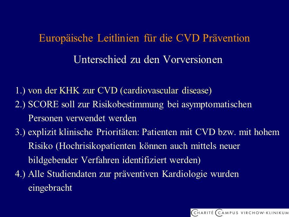 Europäische Leitlinien für die CVD Prävention Unterschied zu den Vorversionen 1.) von der KHK zur CVD (cardiovascular disease) 2.) SCORE soll zur Risi