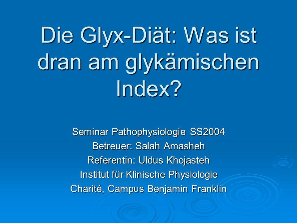Die Glyx-Diät: Was ist dran am glykämischen Index? Seminar Pathophysiologie SS2004 Betreuer: Salah Amasheh Referentin: Uldus Khojasteh Institut für Kl