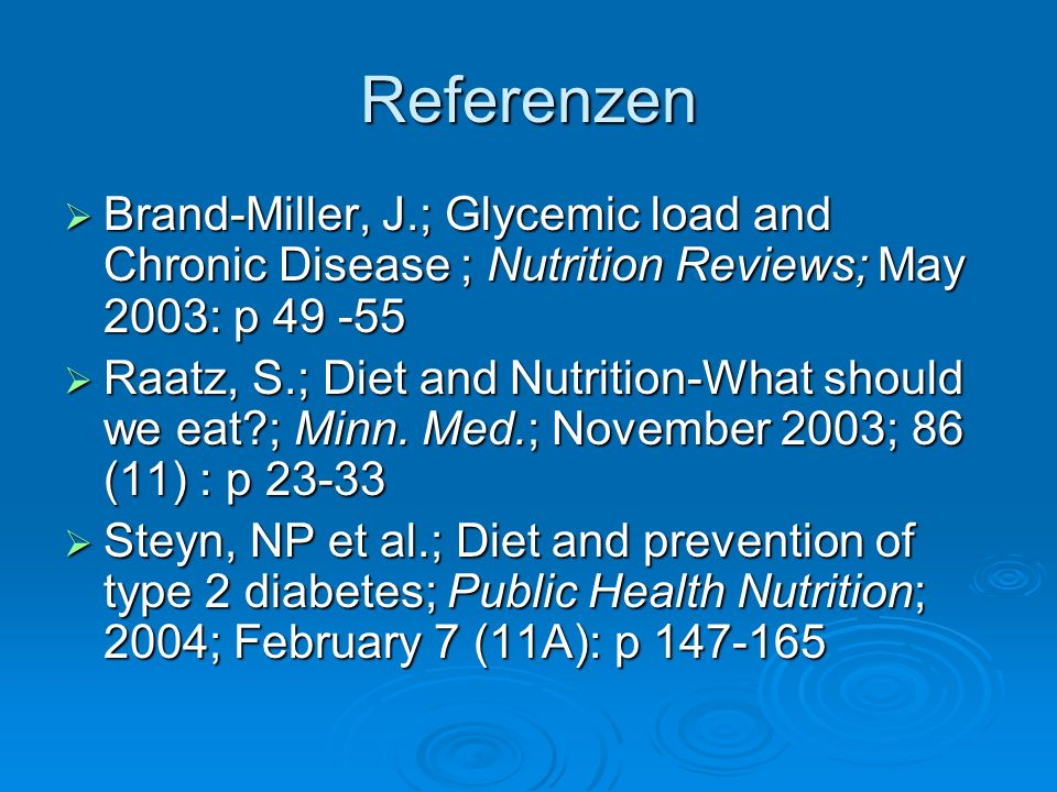 Referenzen Brand-Miller, J.; Glycemic load and Chronic Disease ; Nutrition Reviews; May 2003: p 49 -55 Brand-Miller, J.; Glycemic load and Chronic Dis