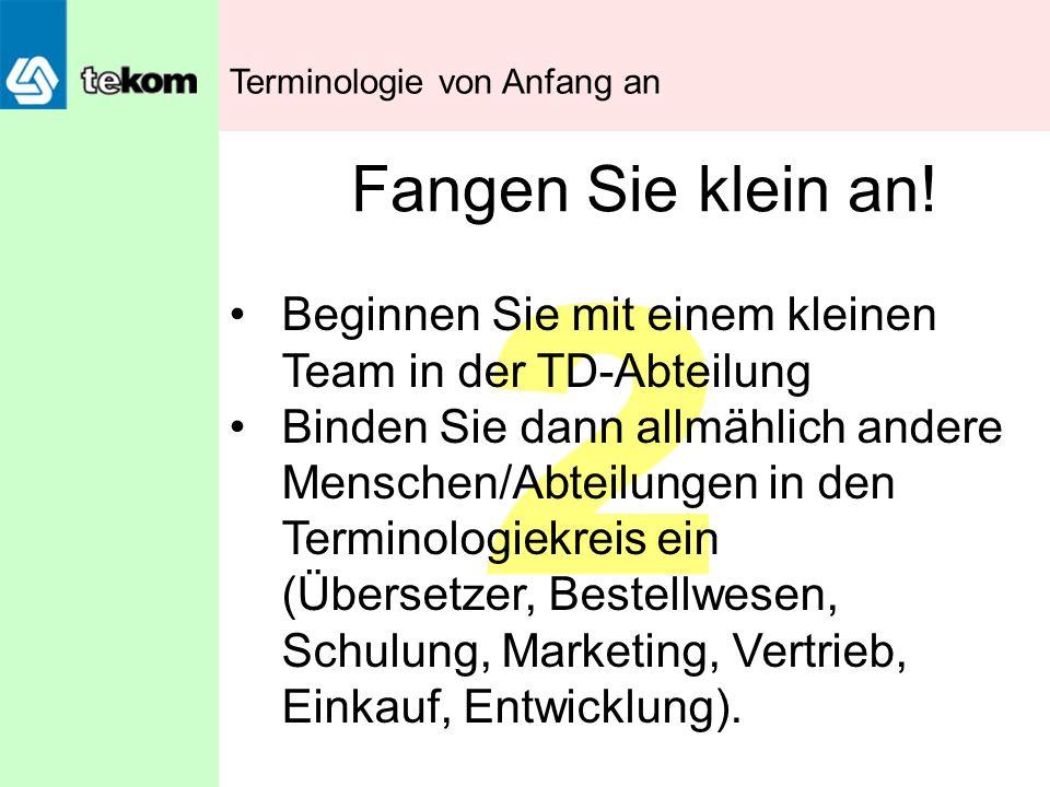 2 Fangen Sie klein an! Beginnen Sie mit einem kleinen Team in der TD-Abteilung Binden Sie dann allmählich andere Menschen/Abteilungen in den Terminolo