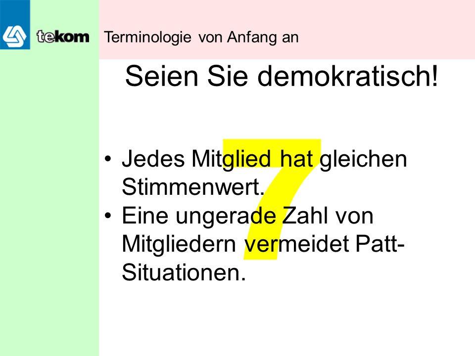 7 Seien Sie demokratisch! Jedes Mitglied hat gleichen Stimmenwert. Eine ungerade Zahl von Mitgliedern vermeidet Patt- Situationen. Terminologie von An
