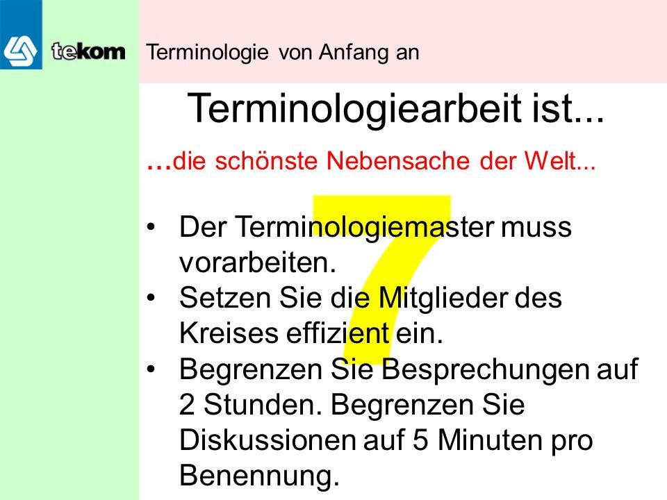 7 Terminologiearbeit ist...... die schönste Nebensache der Welt... Der Terminologiemaster muss vorarbeiten. Setzen Sie die Mitglieder des Kreises effi