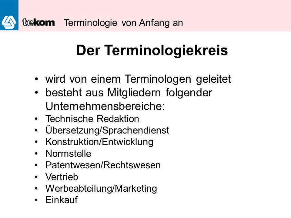 Terminologie von Anfang an wird von einem Terminologen geleitet besteht aus Mitgliedern folgender Unternehmensbereiche: Technische Redaktion Übersetzu