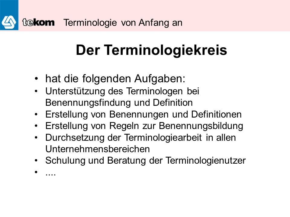 Terminologie von Anfang an hat die folgenden Aufgaben: Unterstützung des Terminologen bei Benennungsfindung und Definition Erstellung von Benennungen