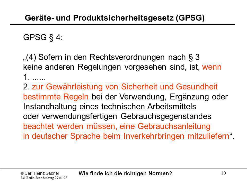 © Carl-Heinz Gabriel RG Berlin-Brandenburg 29.01.07 Wie finde ich die richtigen Normen? 10 GPSG § 4: (4) Sofern in den Rechtsverordnungen nach § 3 kei