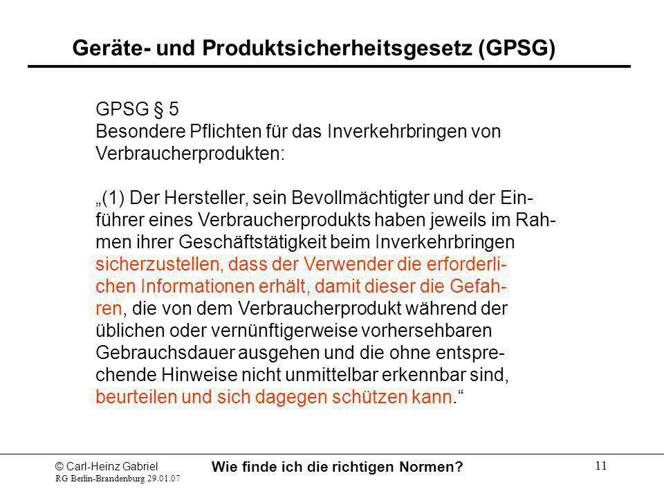© Carl-Heinz Gabriel RG Berlin-Brandenburg 29.01.07 Wie finde ich die richtigen Normen? 11 GPSG § 5 Besondere Pflichten für das Inverkehrbringen von V