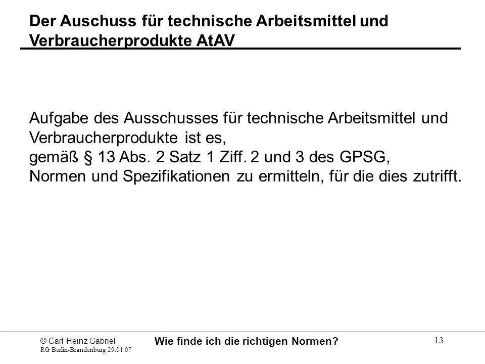 © Carl-Heinz Gabriel RG Berlin-Brandenburg 29.01.07 Wie finde ich die richtigen Normen? 13 Der Auschuss für technische Arbeitsmittel und Verbraucherpr