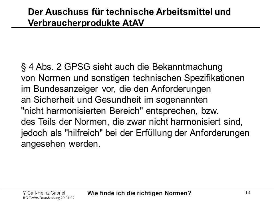 © Carl-Heinz Gabriel RG Berlin-Brandenburg 29.01.07 Wie finde ich die richtigen Normen? 14 § 4 Abs. 2 GPSG sieht auch die Bekanntmachung von Normen un