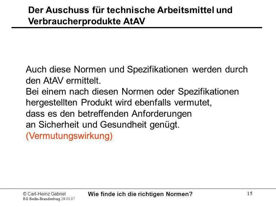 © Carl-Heinz Gabriel RG Berlin-Brandenburg 29.01.07 Wie finde ich die richtigen Normen? 15 Auch diese Normen und Spezifikationen werden durch den AtAV
