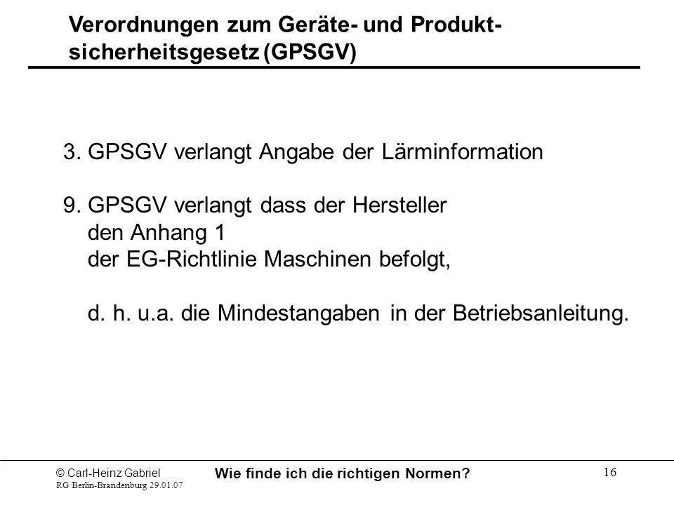© Carl-Heinz Gabriel RG Berlin-Brandenburg 29.01.07 Wie finde ich die richtigen Normen? 16 3. GPSGV verlangt Angabe der Lärminformation 9. GPSGV verla