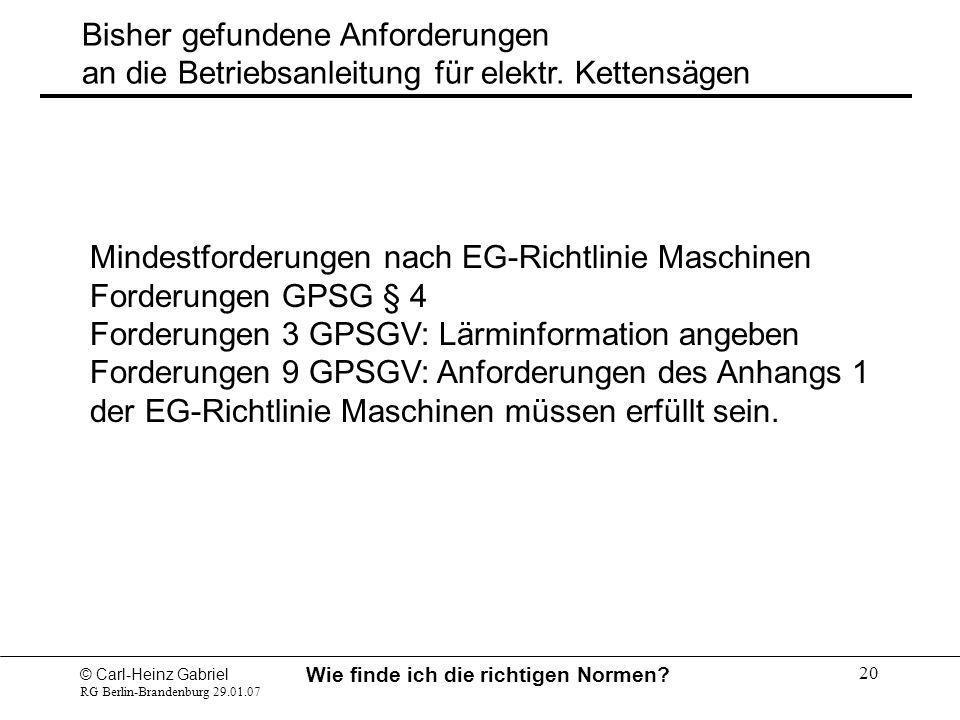 © Carl-Heinz Gabriel RG Berlin-Brandenburg 29.01.07 Wie finde ich die richtigen Normen? 20 Bisher gefundene Anforderungen an die Betriebsanleitung für