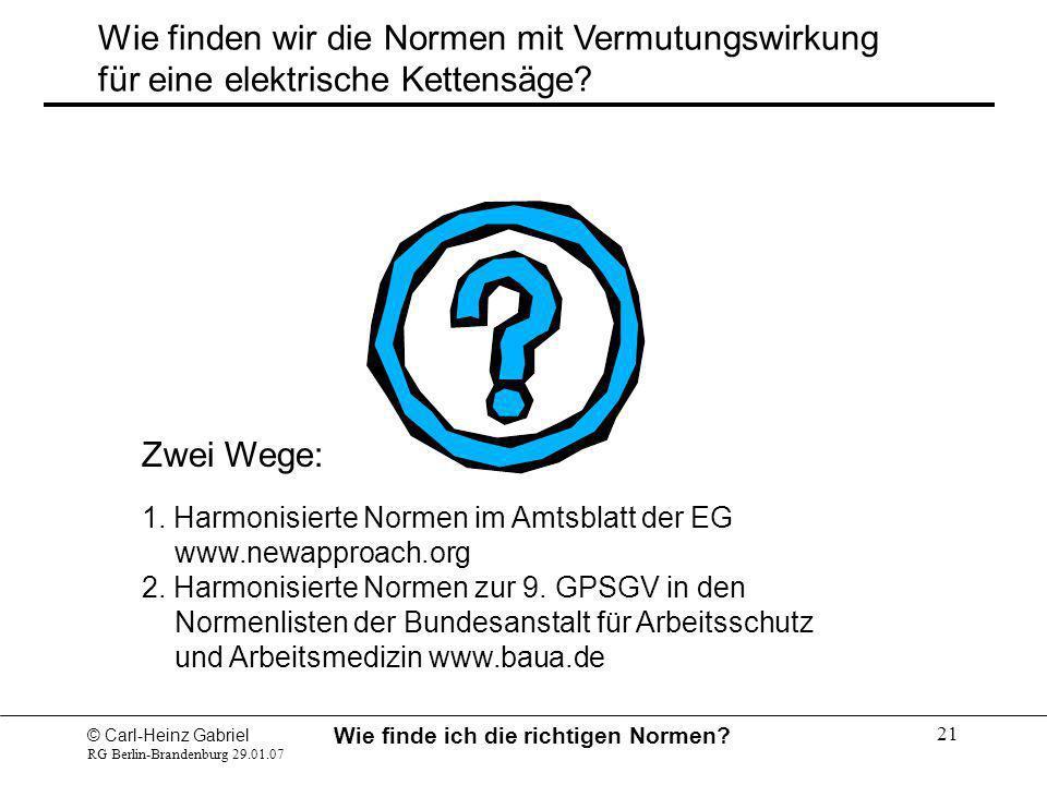 © Carl-Heinz Gabriel RG Berlin-Brandenburg 29.01.07 Wie finde ich die richtigen Normen? 21 Wie finden wir die Normen mit Vermutungswirkung für eine el