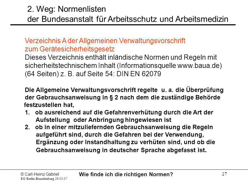 © Carl-Heinz Gabriel RG Berlin-Brandenburg 29.01.07 Wie finde ich die richtigen Normen? 27 2. Weg: Normenlisten der Bundesanstalt für Arbeitsschutz un