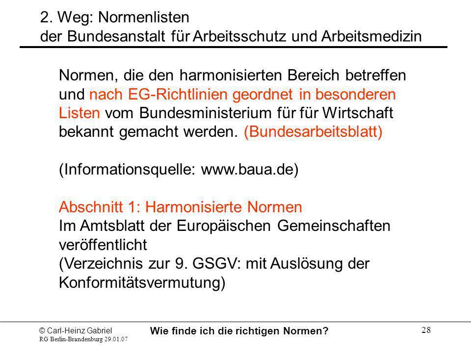 © Carl-Heinz Gabriel RG Berlin-Brandenburg 29.01.07 Wie finde ich die richtigen Normen? 28 2. Weg: Normenlisten der Bundesanstalt für Arbeitsschutz un