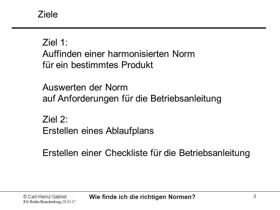 © Carl-Heinz Gabriel RG Berlin-Brandenburg 29.01.07 Wie finde ich die richtigen Normen? 3 Ziel 1: Auffinden einer harmonisierten Norm für ein bestimmt