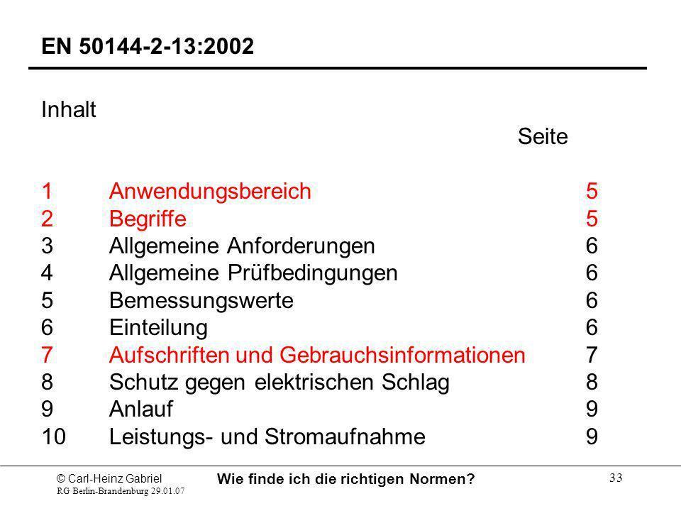 © Carl-Heinz Gabriel RG Berlin-Brandenburg 29.01.07 Wie finde ich die richtigen Normen? 33 EN 50144-2-13:2002 Inhalt Seite 1Anwendungsbereich 5 2Begri