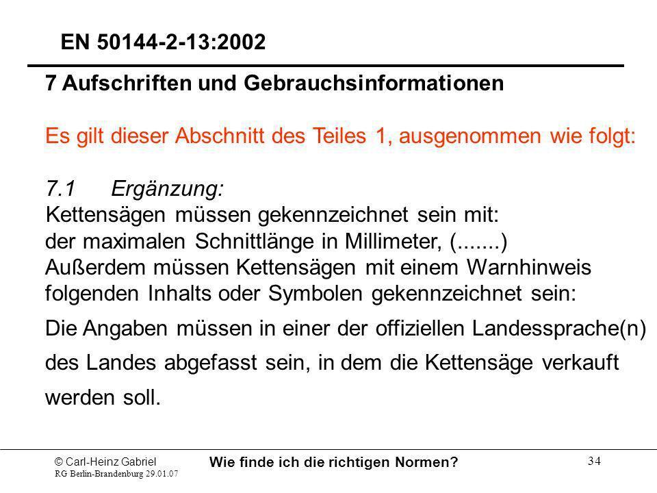 © Carl-Heinz Gabriel RG Berlin-Brandenburg 29.01.07 Wie finde ich die richtigen Normen? 34 7 Aufschriften und Gebrauchsinformationen Es gilt dieser Ab
