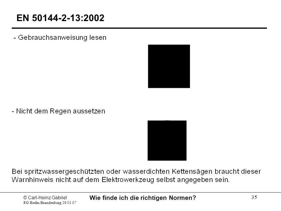 © Carl-Heinz Gabriel RG Berlin-Brandenburg 29.01.07 Wie finde ich die richtigen Normen? 35 EN 50144-2-13:2002