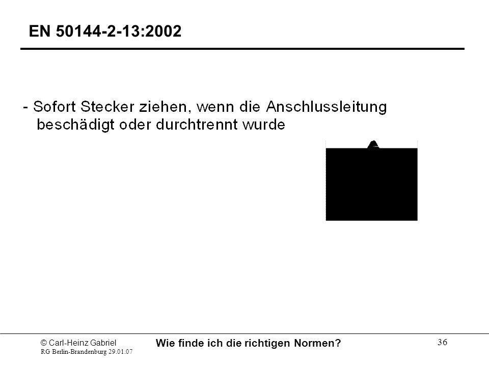 © Carl-Heinz Gabriel RG Berlin-Brandenburg 29.01.07 Wie finde ich die richtigen Normen? 36 EN 50144-2-13:2002
