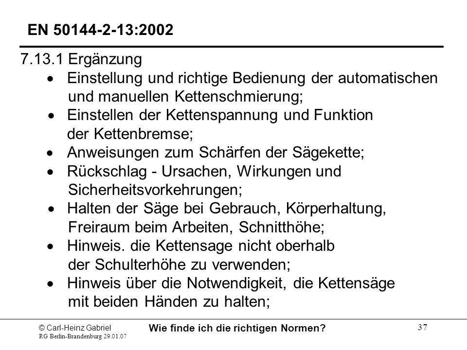 © Carl-Heinz Gabriel RG Berlin-Brandenburg 29.01.07 Wie finde ich die richtigen Normen? 37 EN 50144-2-13:2002 7.13.1 Ergänzung Einstellung und richtig