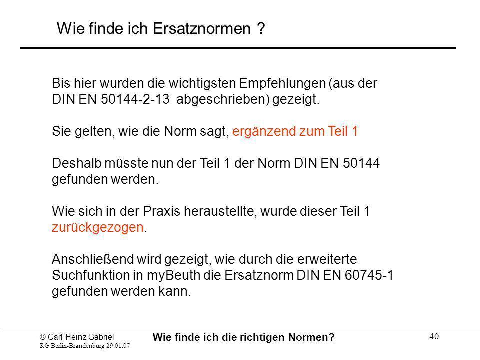 © Carl-Heinz Gabriel RG Berlin-Brandenburg 29.01.07 Wie finde ich die richtigen Normen? 40 Bis hier wurden die wichtigsten Empfehlungen (aus der DIN E