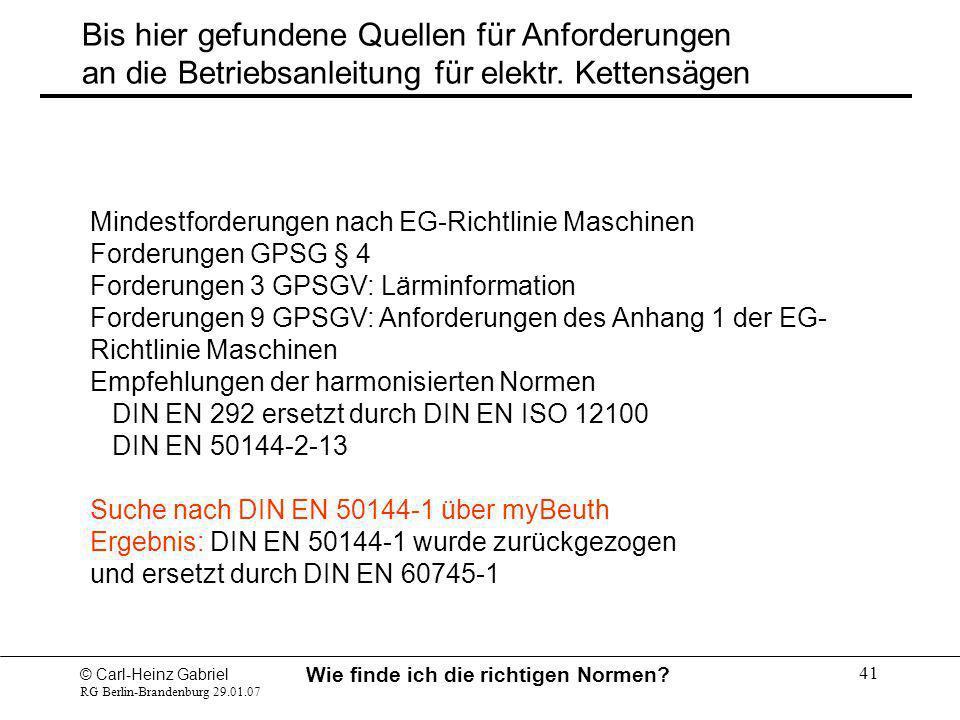 © Carl-Heinz Gabriel RG Berlin-Brandenburg 29.01.07 Wie finde ich die richtigen Normen? 41 Bis hier gefundene Quellen für Anforderungen an die Betrieb