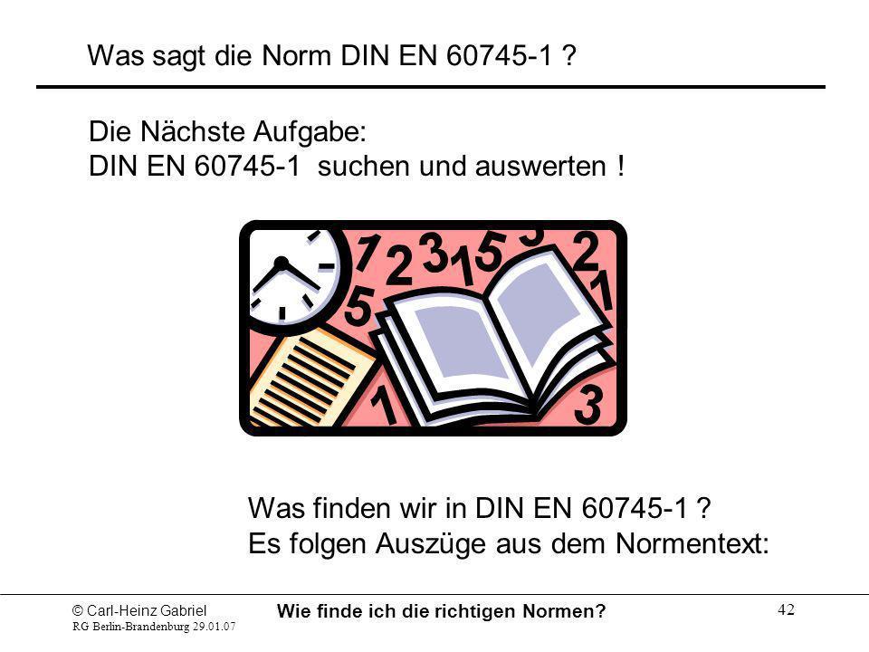 © Carl-Heinz Gabriel RG Berlin-Brandenburg 29.01.07 Wie finde ich die richtigen Normen? 42 Die Nächste Aufgabe: DIN EN 60745-1 suchen und auswerten !