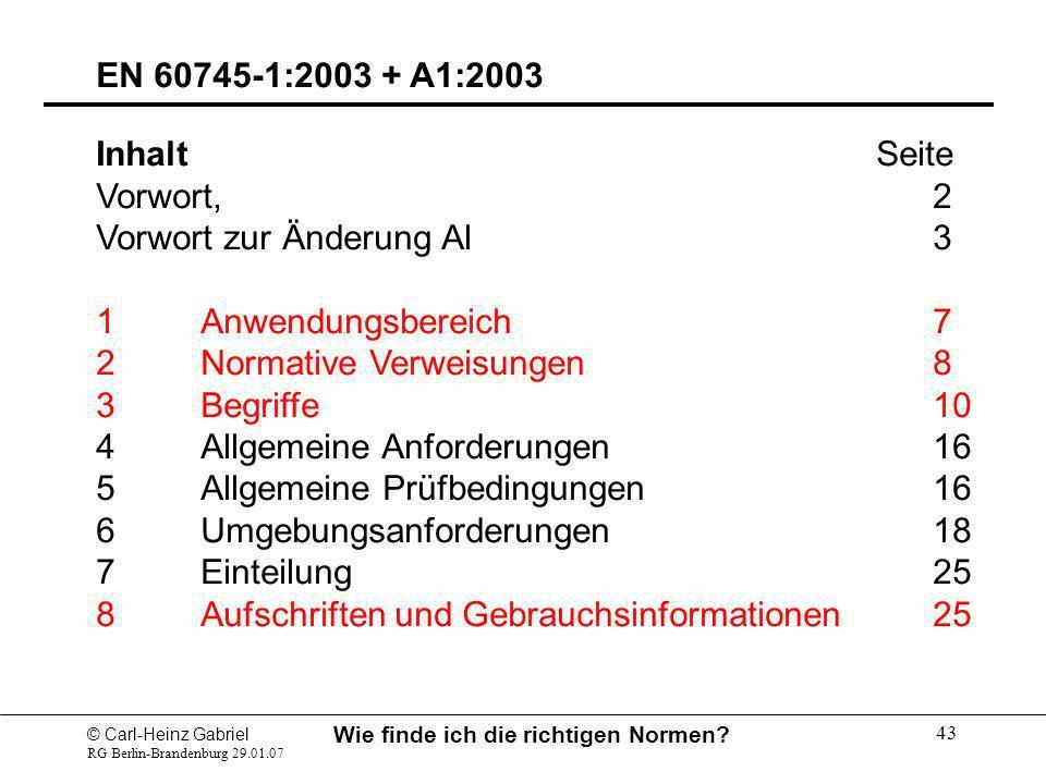 © Carl-Heinz Gabriel RG Berlin-Brandenburg 29.01.07 Wie finde ich die richtigen Normen? 43 EN 60745-1:2003 + A1:2003 Inhalt Seite Vorwort,2 Vorwort zu