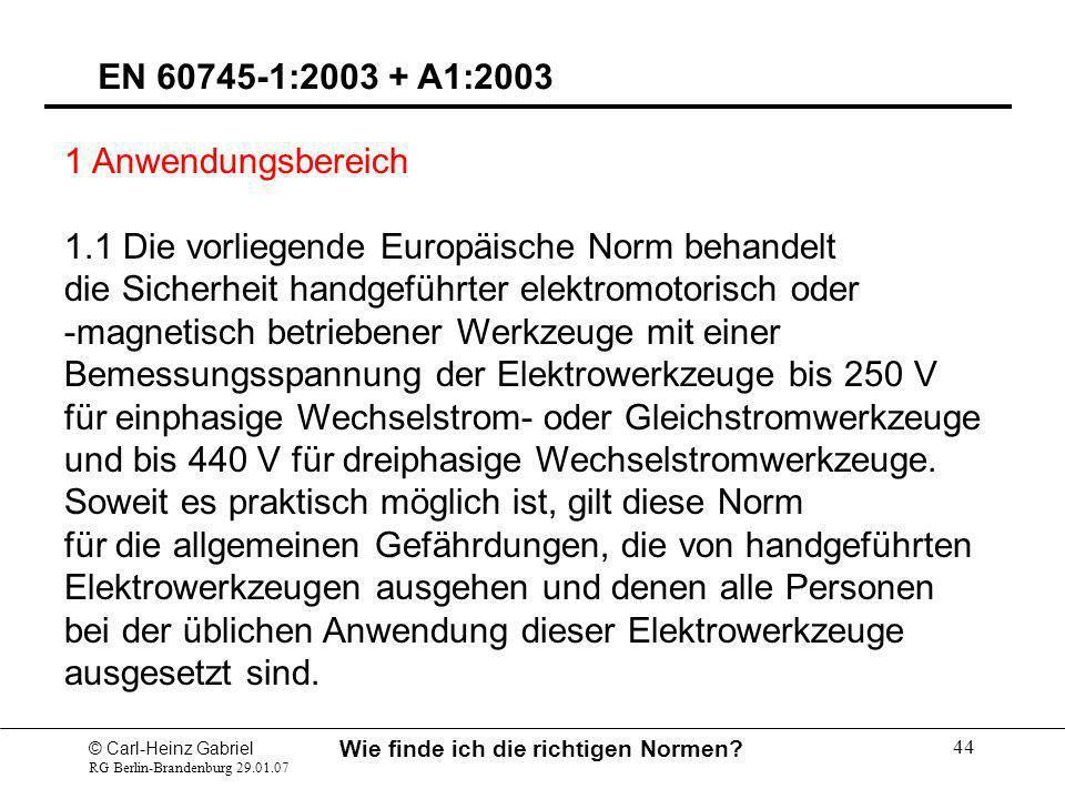 © Carl-Heinz Gabriel RG Berlin-Brandenburg 29.01.07 Wie finde ich die richtigen Normen? 44 EN 60745-1:2003 + A1:2003 1 Anwendungsbereich 1.1 Die vorli