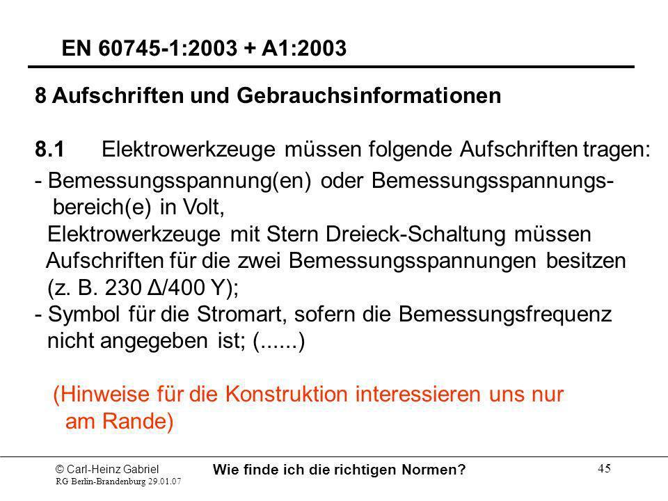 © Carl-Heinz Gabriel RG Berlin-Brandenburg 29.01.07 Wie finde ich die richtigen Normen? 45 EN 60745-1:2003 + A1:2003 8 Aufschriften und Gebrauchsinfor