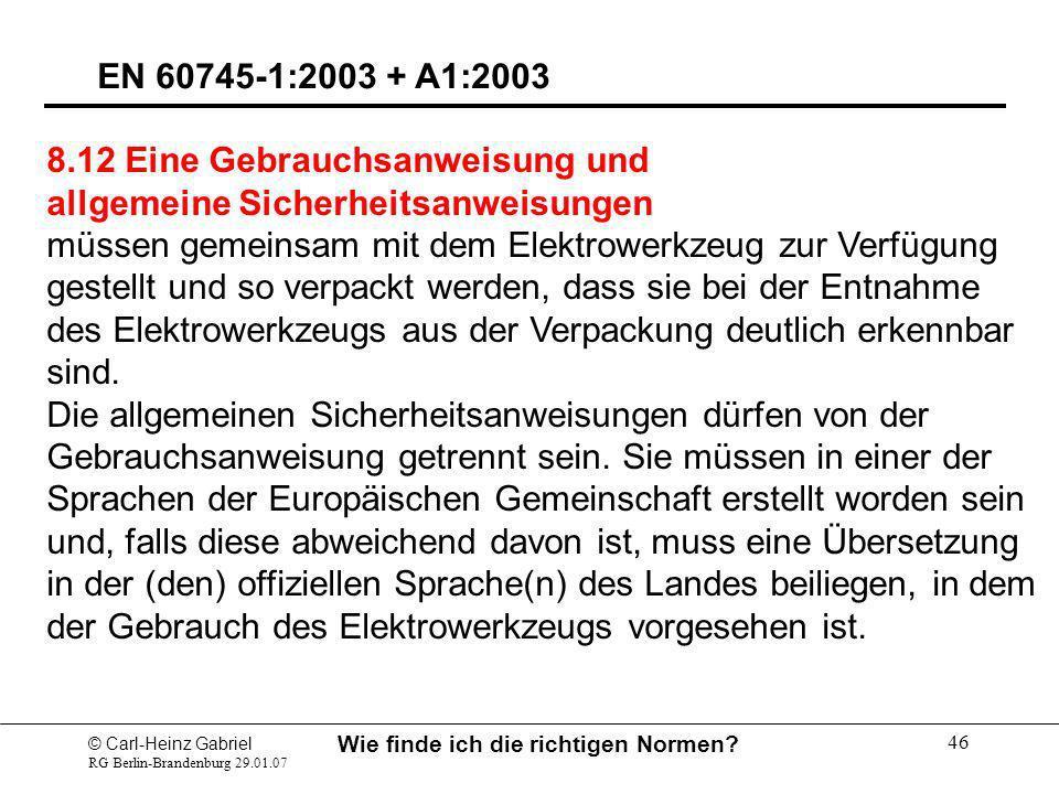 © Carl-Heinz Gabriel RG Berlin-Brandenburg 29.01.07 Wie finde ich die richtigen Normen? 46 EN 60745-1:2003 + A1:2003 8.12 Eine Gebrauchsanweisung und