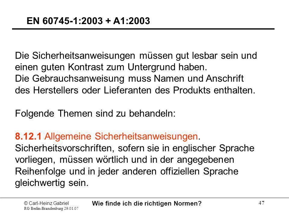 © Carl-Heinz Gabriel RG Berlin-Brandenburg 29.01.07 Wie finde ich die richtigen Normen? 47 EN 60745-1:2003 + A1:2003 Die Sicherheitsanweisungen müssen