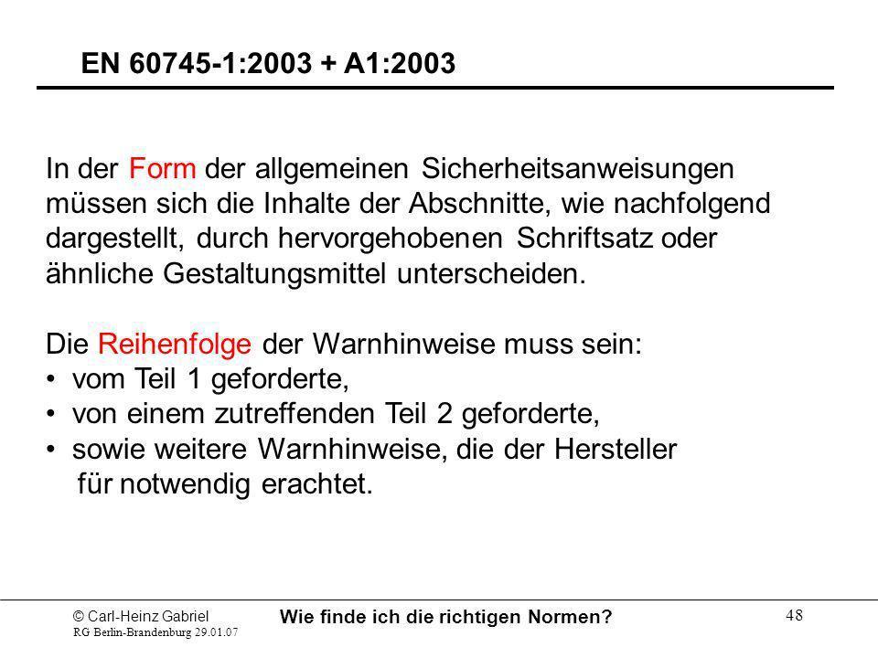 © Carl-Heinz Gabriel RG Berlin-Brandenburg 29.01.07 Wie finde ich die richtigen Normen? 48 EN 60745-1:2003 + A1:2003 In der Form der allgemeinen Siche