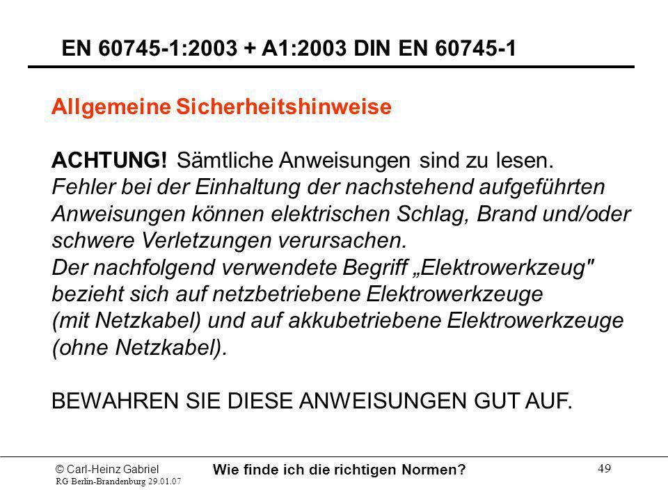© Carl-Heinz Gabriel RG Berlin-Brandenburg 29.01.07 Wie finde ich die richtigen Normen? 49 EN 60745-1:2003 + A1:2003 DIN EN 60745-1 Allgemeine Sicherh