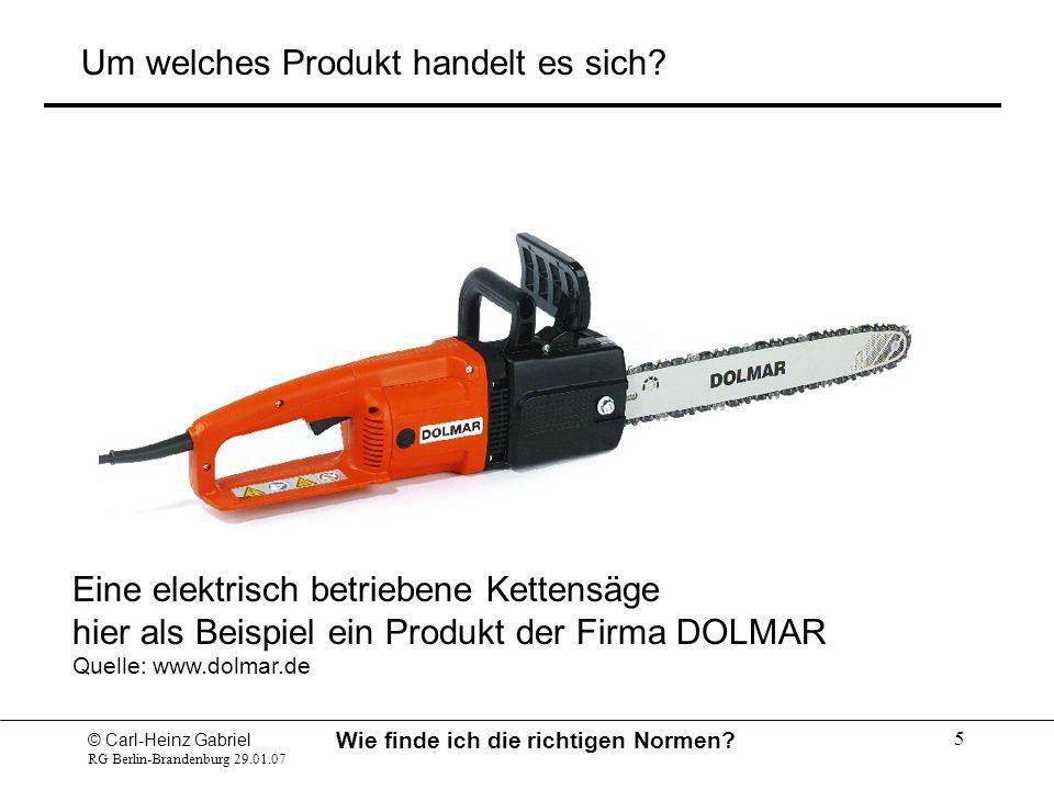 © Carl-Heinz Gabriel RG Berlin-Brandenburg 29.01.07 Wie finde ich die richtigen Normen? 5 Um welches Produkt handelt es sich? Eine elektrisch betriebe