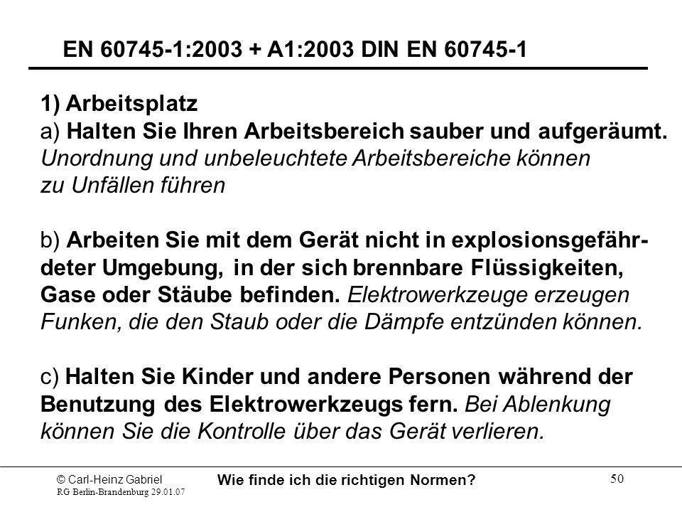 © Carl-Heinz Gabriel RG Berlin-Brandenburg 29.01.07 Wie finde ich die richtigen Normen? 50 EN 60745-1:2003 + A1:2003 DIN EN 60745-1 1) Arbeitsplatz a)