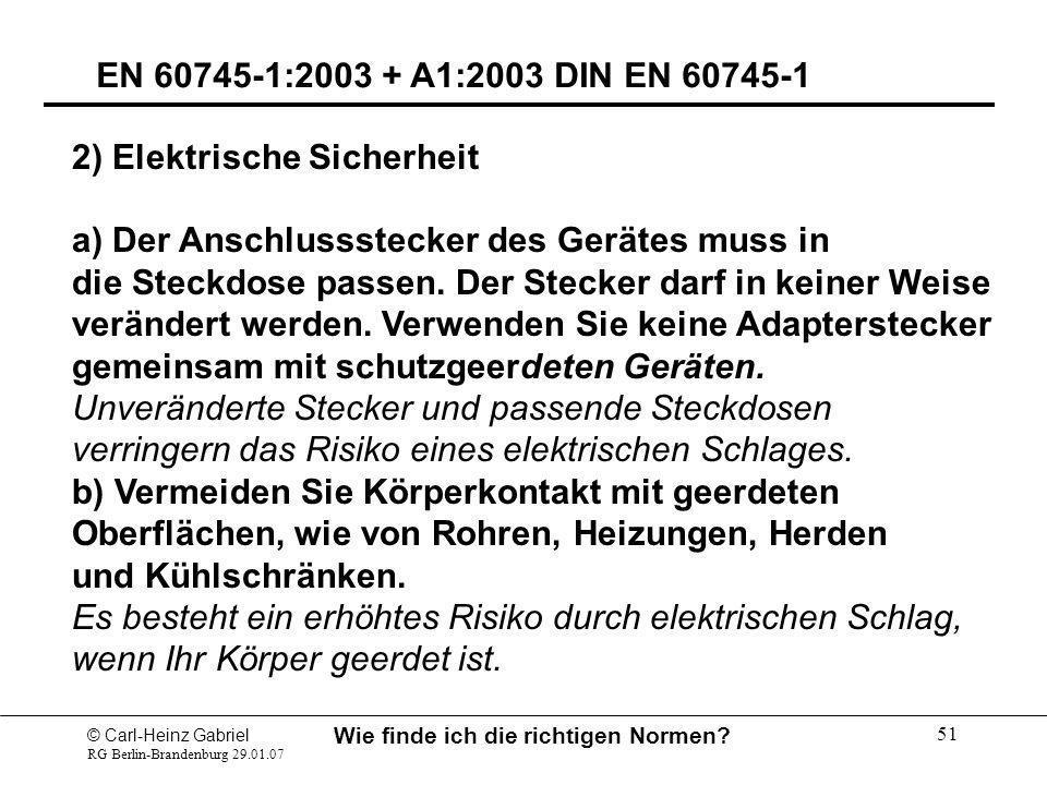 © Carl-Heinz Gabriel RG Berlin-Brandenburg 29.01.07 Wie finde ich die richtigen Normen? 51 EN 60745-1:2003 + A1:2003 DIN EN 60745-1 2) Elektrische Sic